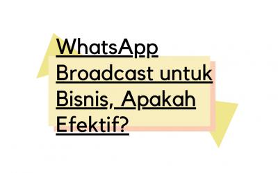 Apakah Penggunaan Fitur WhatsApp Broadcast Efektif untuk Bisnis?